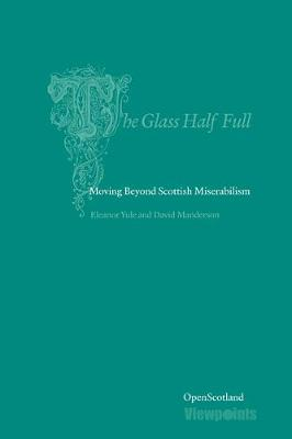 The Glass Half Full: Moving Beyond Scottish Miserablism - Open Scotland Series 5 (Paperback)