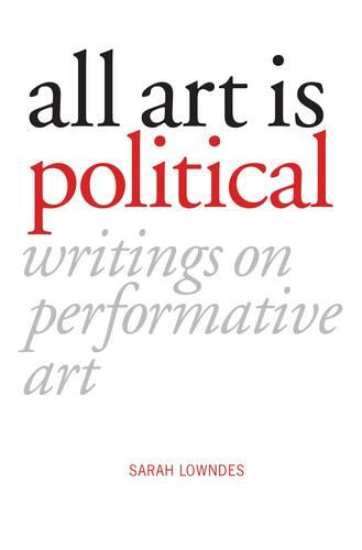 All Art Is Political: Writings on Performative Art (Paperback)