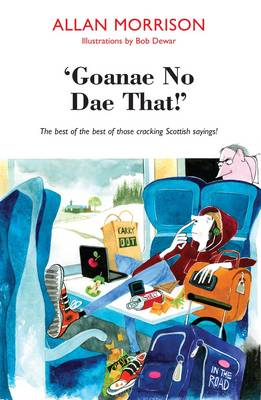 'Goanae No Dae That!': The best of the best of those cricking Scottish sayings! (Paperback)