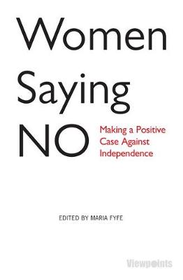 Women Saying No: Making a Positive Case Against Independence - Viewpoints (Paperback)