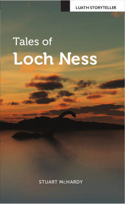 Tales of Loch Ness - Luath Storyteller (Paperback)