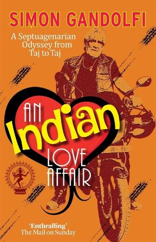 An Indian Love Affair: A Septuagenerian Odyssey from Taj to Taj - Old Man on a Bike (Paperback)