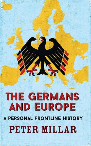 The Germans and Europe: A Personal Frontline History (Hardback)