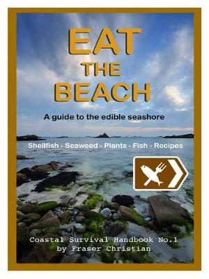 Eat the Beach: A Guide to the Edible Seashore (Paperback)