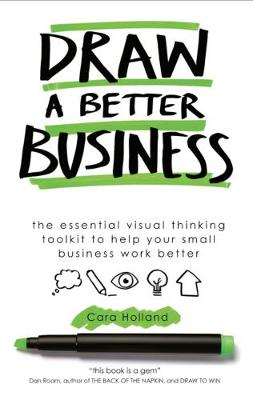 Draw a Better Business: The essential visual thinking toolkit to help your small business work better (Paperback)