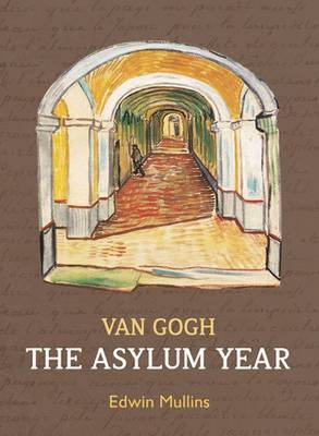 Vincent Van Gogh: The Asylum Year (Paperback)