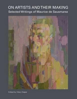 On Artists and Their Making: Selected Writings of Maurice de Sausmarez (Hardback)