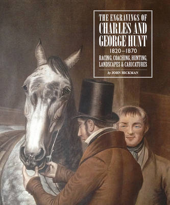 Engravings of Charles and George Hunt 1820 - 1870: Racing, Coaching, Hunting, Landscapes & Caricatures (Hardback)
