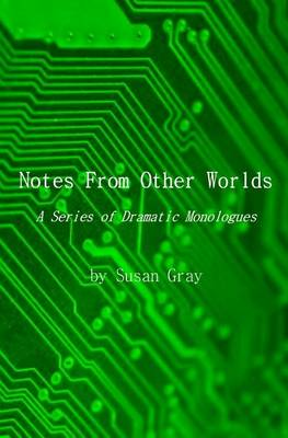 Notes from Other Worlds: A Series of Dramatic Monologues (Paperback)