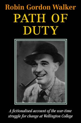 Path of Duty: A Fictionalised Account of the War-Time Struggle for Change at Wellington College (Paperback)