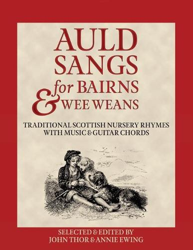 Auld Sangs for Bairns & Wee Weans: Traditional Scottish Nursery Rhymes with Music and Guitar Chords (Paperback)