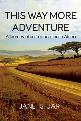 This Way More Adventure: A Journey of Self-Education in Africa (Paperback)