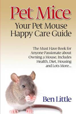 Pet Mice - Your Pet Mouse Happy Care Guide (Paperback)