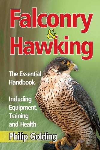 Falconry & Hawking - The Essential Handbook - Including Equipment, Training and Health (Paperback)