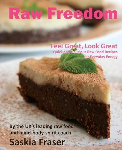 Raw Freedom: Quick and Delicious Raw Food Recipes for Everyday Energy. Special Edition (Paperback)