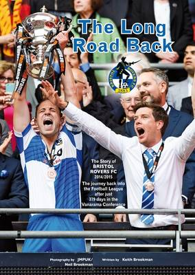 The Long Road Back: Bristol Rovers: A Record of the 2014/15 Season (Paperback)