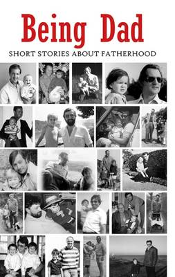 Being Dad: Short Stories About Fatherhood (Paperback)