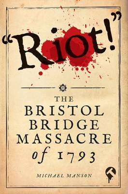 Riot!: The Bristol Bridge Massacre of 1793 (Paperback)