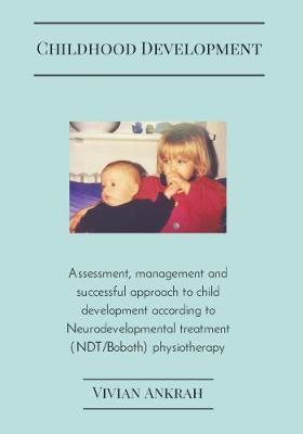 Childhood Development: A Guide to Successful Physiotherapy Treatment (Paperback)