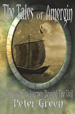 The Tales of Amergin, Sea Druid - The Journey Beyond the Veil (Paperback)