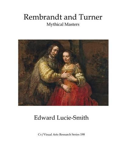 Rembrandt and Turner: Mythical Masters - CV/Visual Arts Research 198 (Paperback)