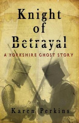 Knight of Betrayal: A Medieval Haunting - Ghosts of Knaresborough 1 (Paperback)