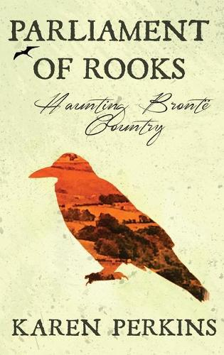 Parliament of Rooks: Haunting Bront  Country - Ghosts of Haworth (Hardback)