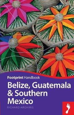 Belize, Guatemala & Southern Mexico - Footprint Handbook (Paperback)