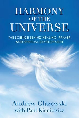 Harmony of the Universe: The Science Behind Healing, Prayer and Spiritual Development (Paperback)