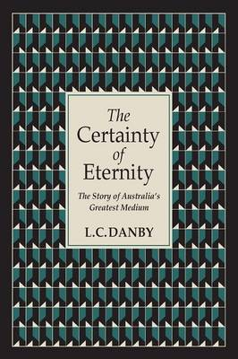 The Certainty of Eternity: The Story of Australia's Greatest Medium (Paperback)