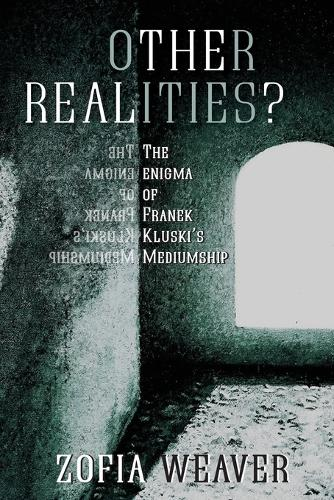 Other Realities?: The Enigma of Franek Kluski's Mediumship (Paperback)