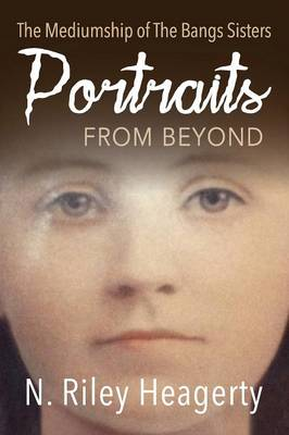 Portraits from Beyond: The Mediumship of the Bangs Sisters (Paperback)