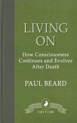 Living on: How Consciousness Continues and Evolves After Death (Paperback)