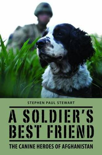 A Soldier's Best Friend: The Canine Heroes of Afghanistan (Hardback)