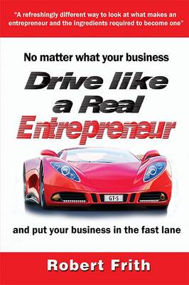 Drive Like a Real Entrepreneur: And Put Your Business in the Fast Lane (Paperback)