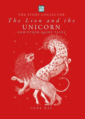 The Lion and the Unicorn and Other Hairy Tales - The Story Collector 3 (Hardback)