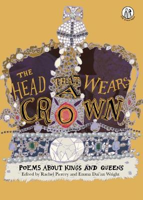 The Head That Wears a Crown: Poems About Kings and Queens - The Emma Press Children's Anthologies 3 (Hardback)