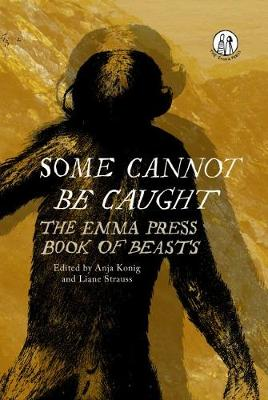 Some Cannot Be Caught: The Emma Press Book of Beasts (Paperback)