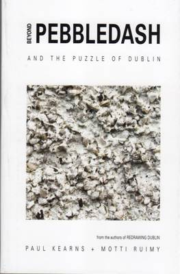 Beyond Pebbledash: ...And the Puzzle of Dublin (Paperback)