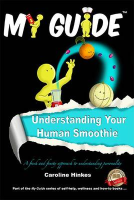 Understanding Your Human Smoothie: A Fresh and Fruity Approach to Understanding Personality - My Guide 6 (Paperback)