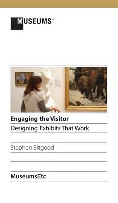 Engaging the Visitor: Designing Exhibits That Work (Hardback)