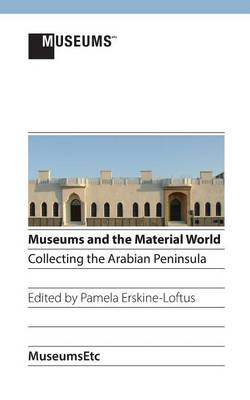 Museums and the Material World: Collecting the Arabian Peninsula (Paperback)