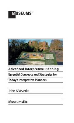 Advanced Interpretive Planning: Essential Concepts and Strategies for Today's Interpretive Planners (Hardback)