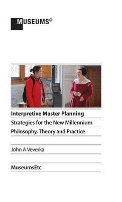 Interpretive Master Planning: Strategies for the New Millennium - Philosophy, Theory and Practice (Hardback)