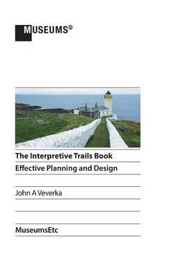 The Interpretive Trails Book: Effective Planning and Design (Hardback)