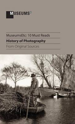 10 Must Reads: History of Photography from Original Sources (Hardback)