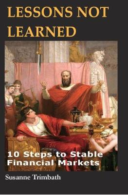 Lessons Not Learned: 10 Steps to Stable Financial Markets (Hardback)
