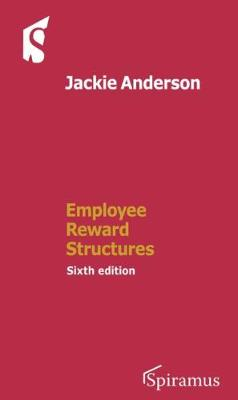 Employee Reward Structures: Sixth Edition (Paperback)