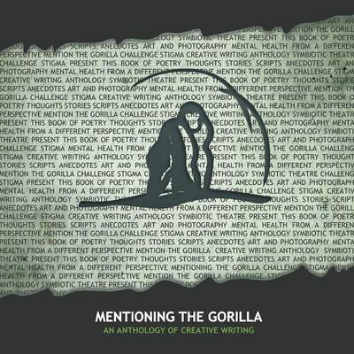 Mentioning the Gorilla: An Anthology of Creative Writing (Paperback)