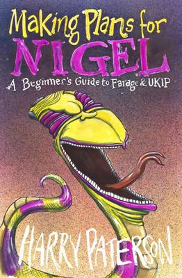 Making Plans for Nigel: A Beginner's Guide to Farage and UKIP (Paperback)